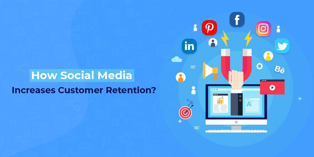 How Social Media Increases Customer Retention?