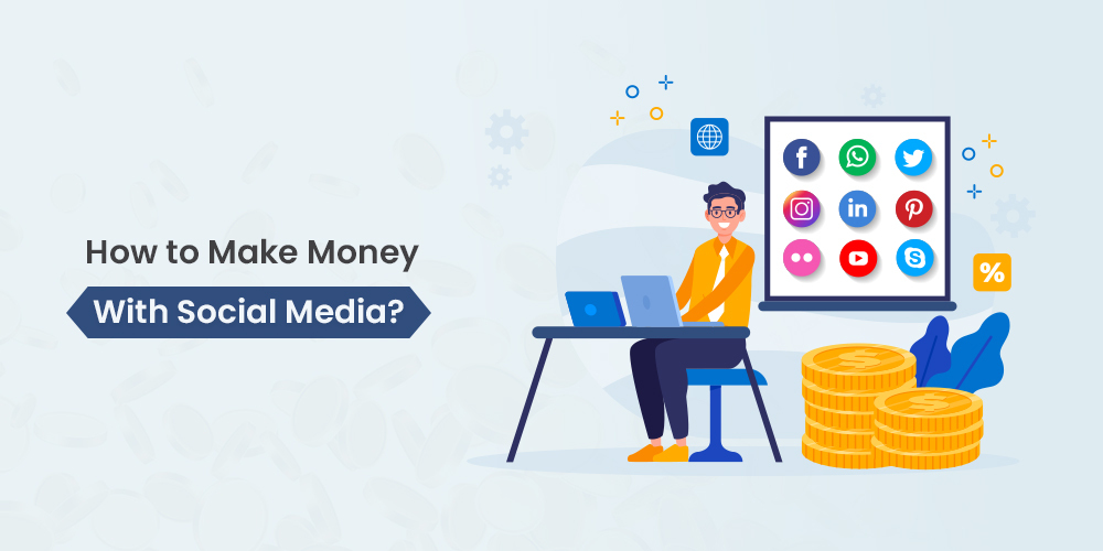 How To Make Money With Social Media? (Step-by-Step Guide)