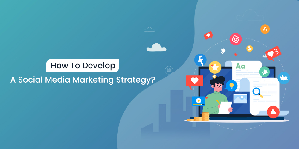 How To Develop a Social Media Marketing Strategy?