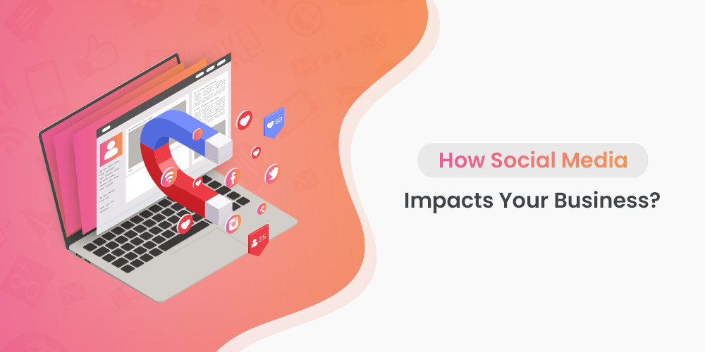How Social Media Impacts Your Business?