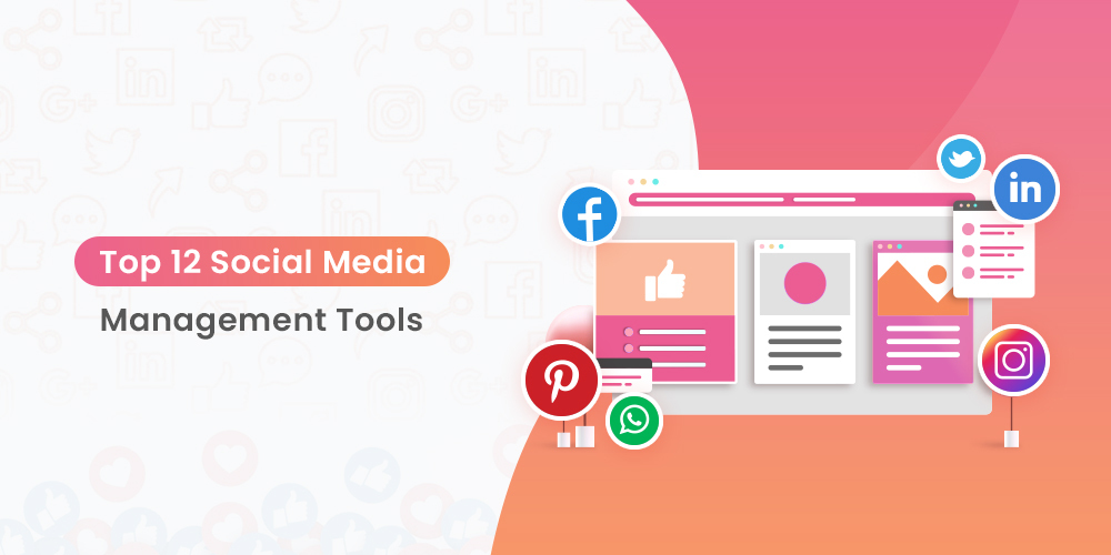 Top 12+ Social Media Management Tools