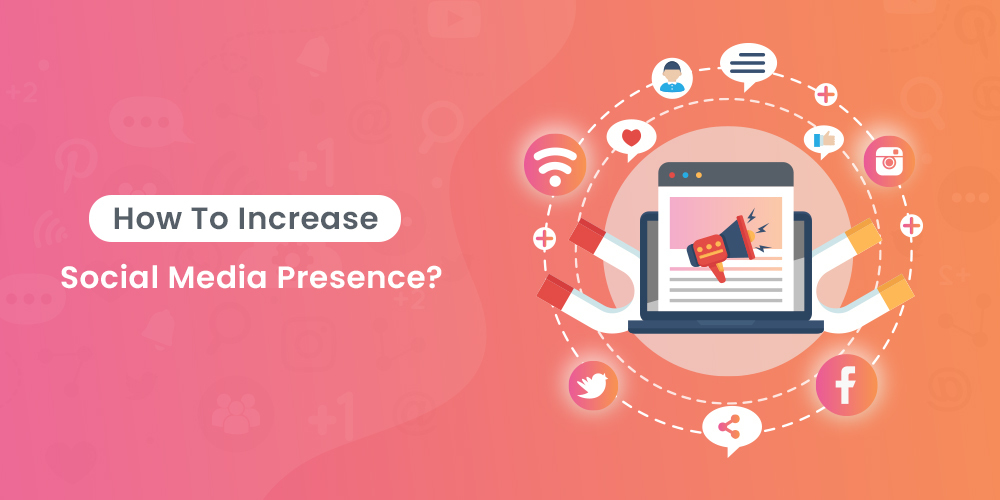 How To Increase Social Media Presence?