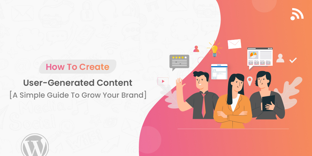 How To Create User-Generated Content? [A Simple Guide To Grow Your Brand]